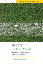 Sports CriminologyA Critical Criminology of Sport and Games