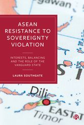 ASEAN Resistance to Sovereignty ViolationInterests, Balancing and the Role of the Vanguard State