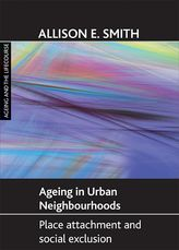 Ageing in urban neighbourhoodsPlace attachment and social exclusion