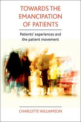 Towards the emancipation of patients: Patients' experiences and the patient movement